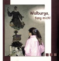 Walburga, fang mich!